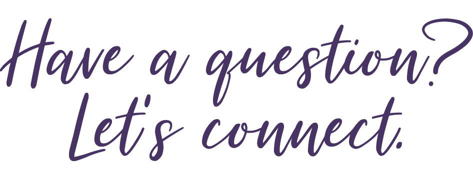 Have a question? Let's connect.